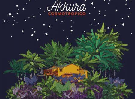 """""""Cosmotropico"""" è il titolo del nuovo album degli Akkura, in uscita il 26 aprile."""