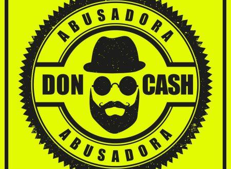 Abusadora il nuovo singolo di Don Cash