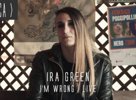 IRA GREEN: dopo le oltre 200.000 visualizzazioni in soli 7 giorni, la rocker regala il video live di I'm Wrong e si racconta in esclusiva