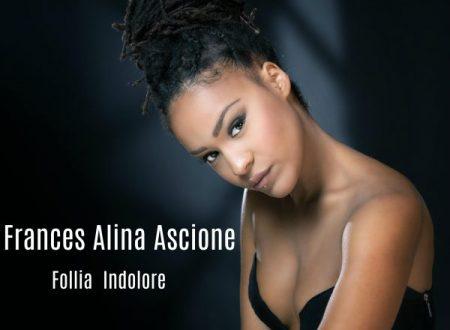 """Frances Alina Ascione da oggi 6 ottobre in radio il primo singolo """"Follia indolore""""."""