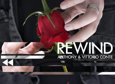 Rewind il nuovo singolo di Anthony & Vittorio Conte , da venerdì 8 giugno 2018 in radio e in digitale