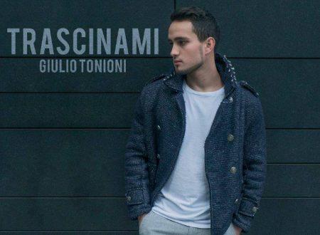 """Giulio Tonioni in radio dal 25 Gennaio con il singolo """"Trascinami"""""""