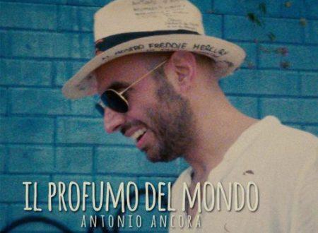 """""""Il profumo del mondo"""", il nuovo singolo di Antonio Ancora in radio dal 31 Maggio"""