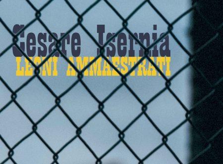 """""""Leoni ammaestrati"""", in radio e nei digital store il nuovo singolo di Cesare Isernia"""